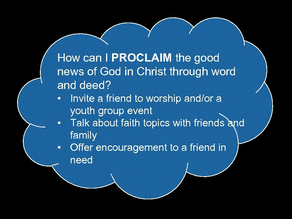 How can I PROCLAIM the good news of God in Christ through word and