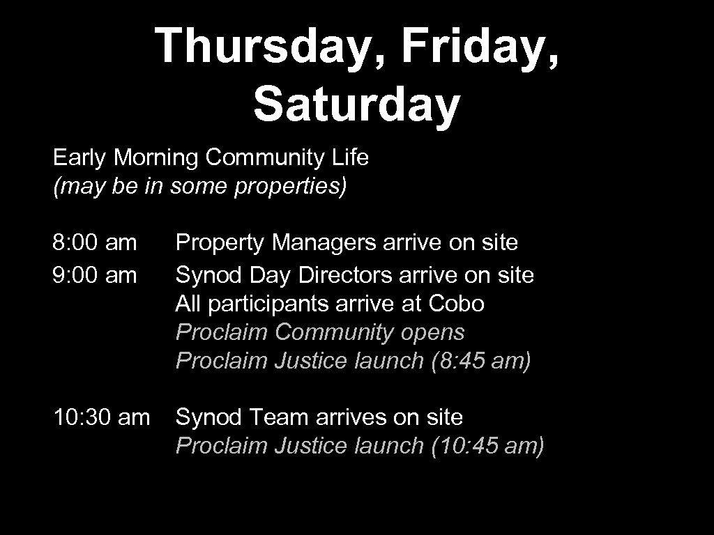 Thursday, Friday, Saturday Early Morning Community Life (may be in some properties) 8: 00