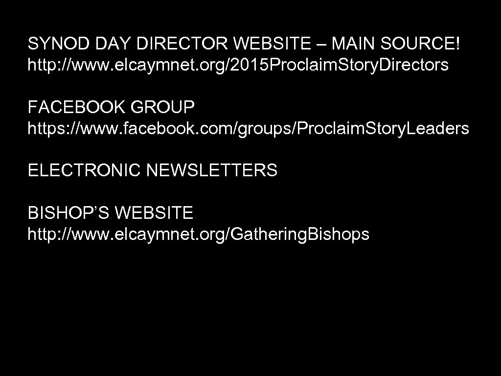 SYNOD DAY DIRECTOR WEBSITE – MAIN SOURCE! http: //www. elcaymnet. org/2015 Proclaim. Story. Directors