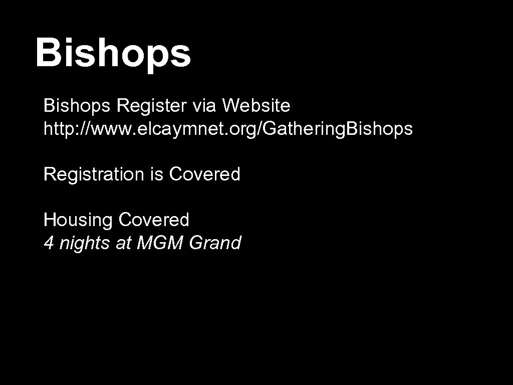 Bishops Register via Website http: //www. elcaymnet. org/Gathering. Bishops Registration is Covered Housing Covered