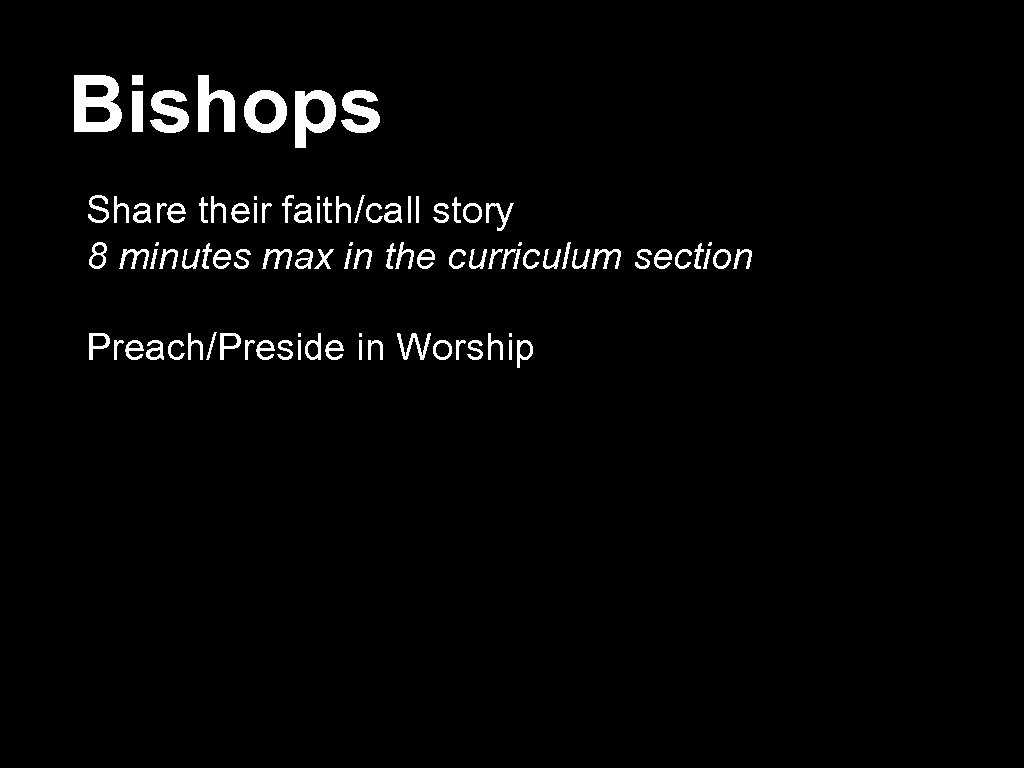 Bishops Share their faith/call story 8 minutes max in the curriculum section Preach/Preside in