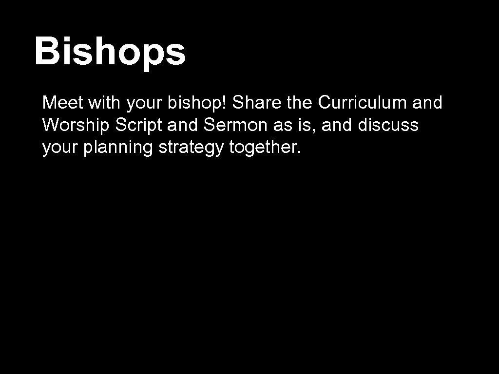 Bishops Meet with your bishop! Share the Curriculum and Worship Script and Sermon as