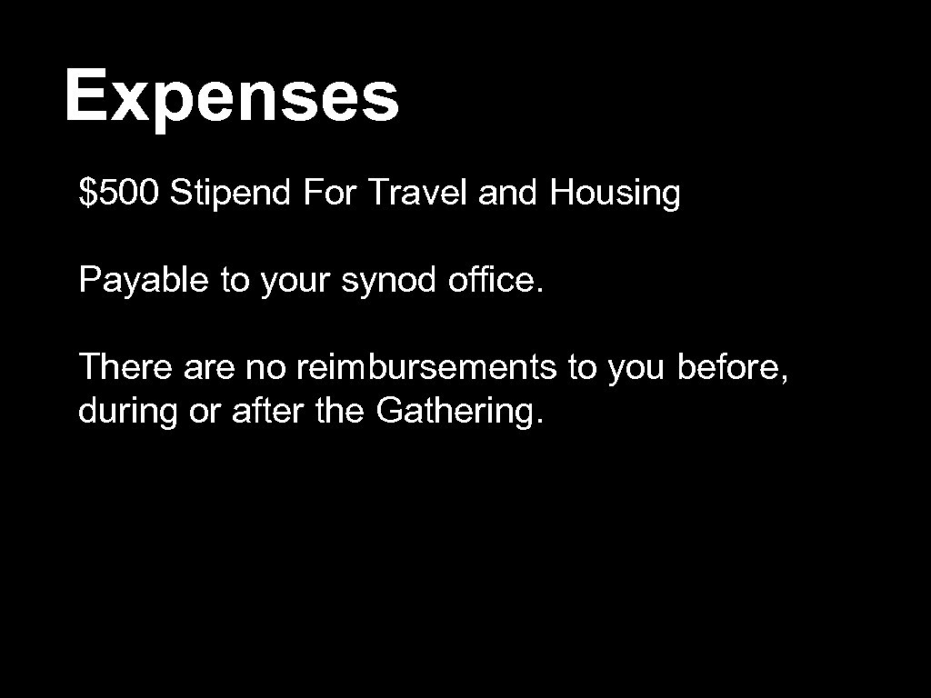 Expenses $500 Stipend For Travel and Housing Payable to your synod office. There are