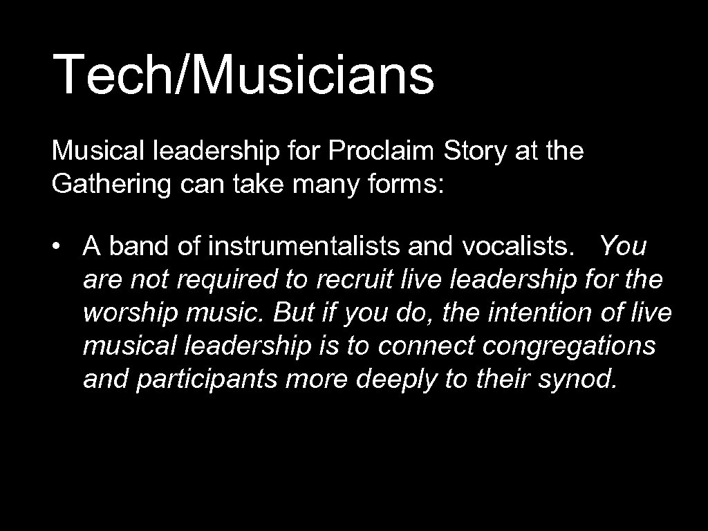 Tech/Musicians Musical leadership for Proclaim Story at the Gathering can take many forms: •