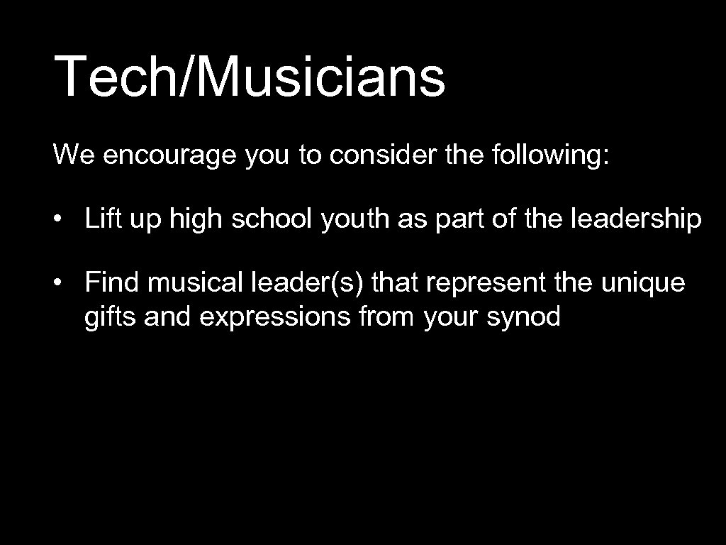 Tech/Musicians We encourage you to consider the following: • Lift up high school youth