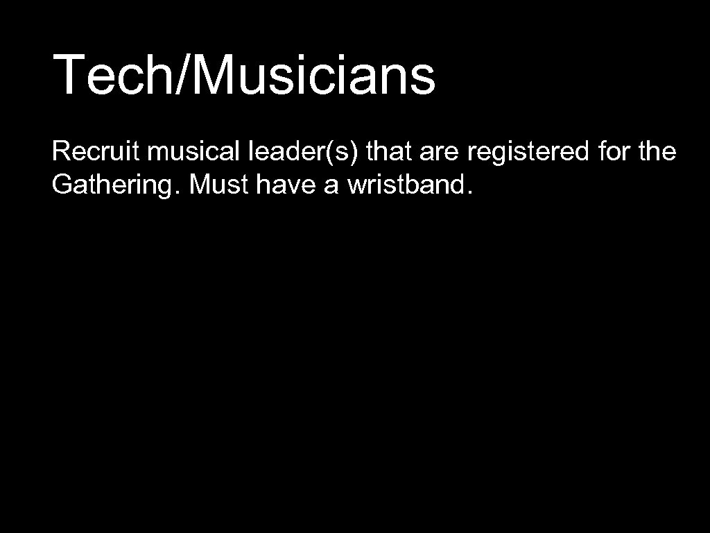 Tech/Musicians Recruit musical leader(s) that are registered for the Gathering. Must have a wristband.