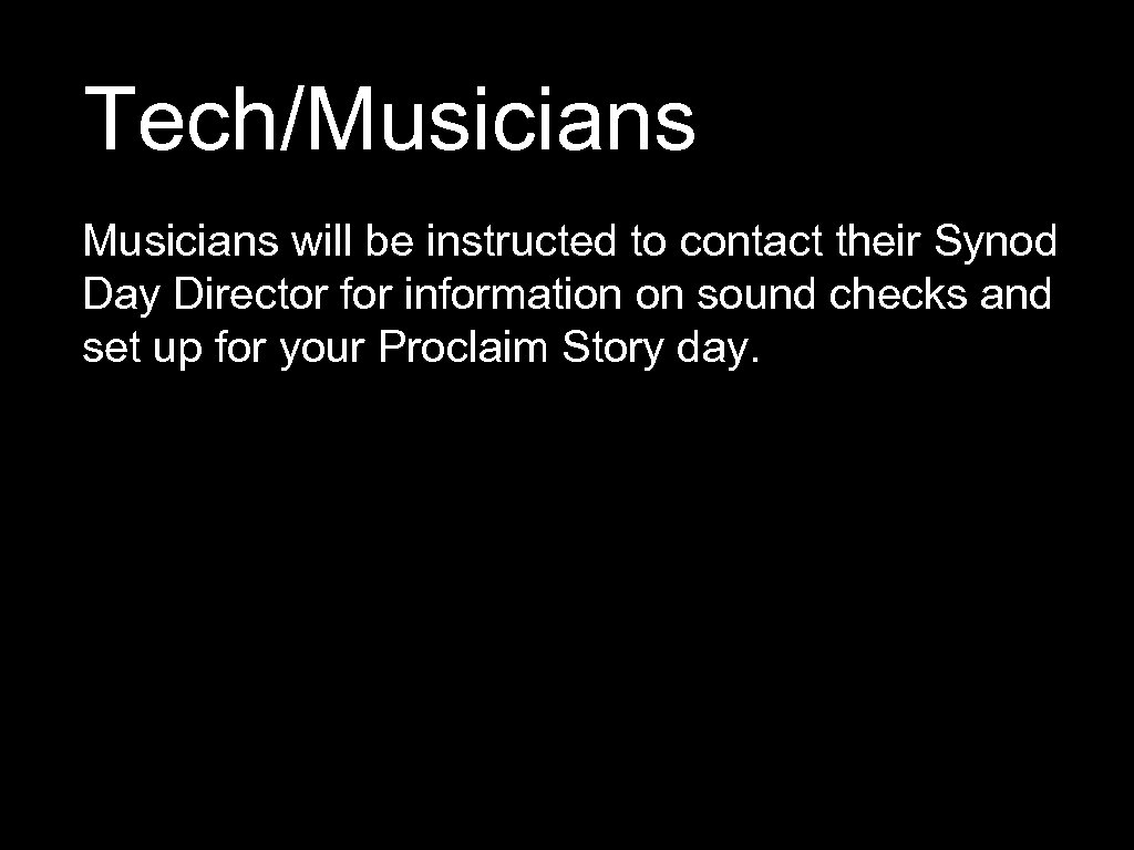 Tech/Musicians will be instructed to contact their Synod Day Director for information on sound