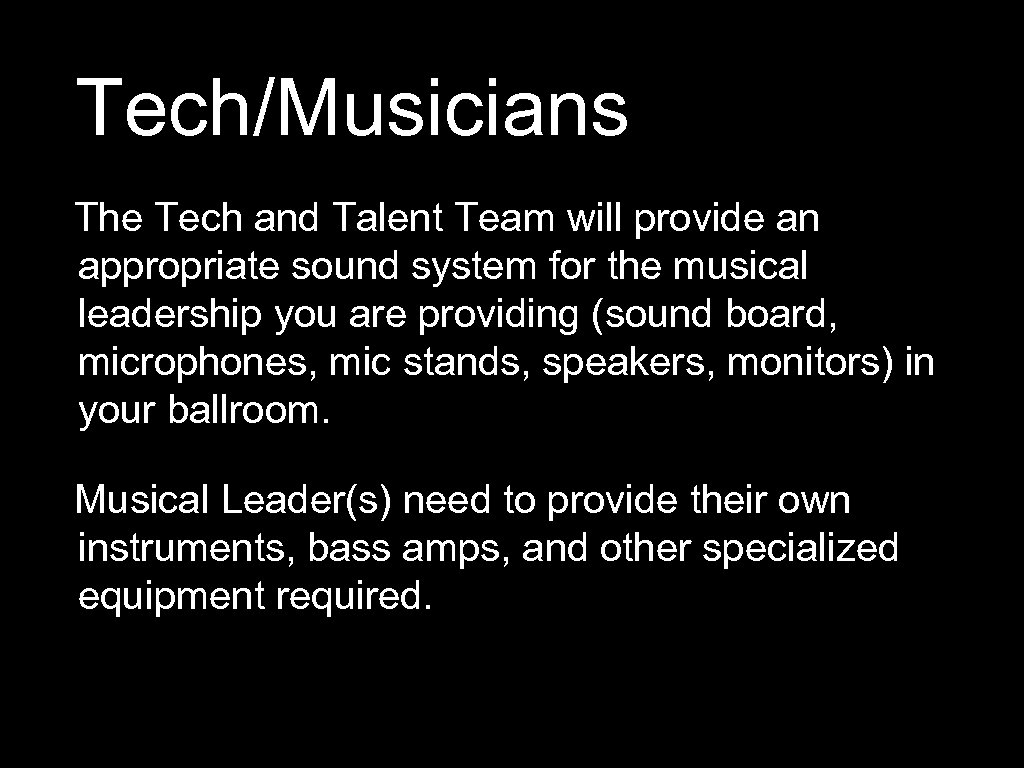 Tech/Musicians The Tech and Talent Team will provide an appropriate sound system for the