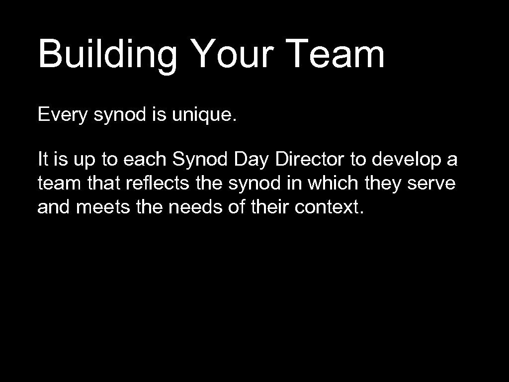 Building Your Team Every synod is unique. It is up to each Synod Day