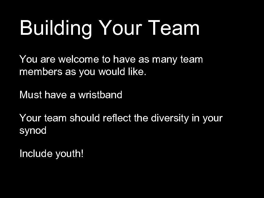 Building Your Team You are welcome to have as many team members as you