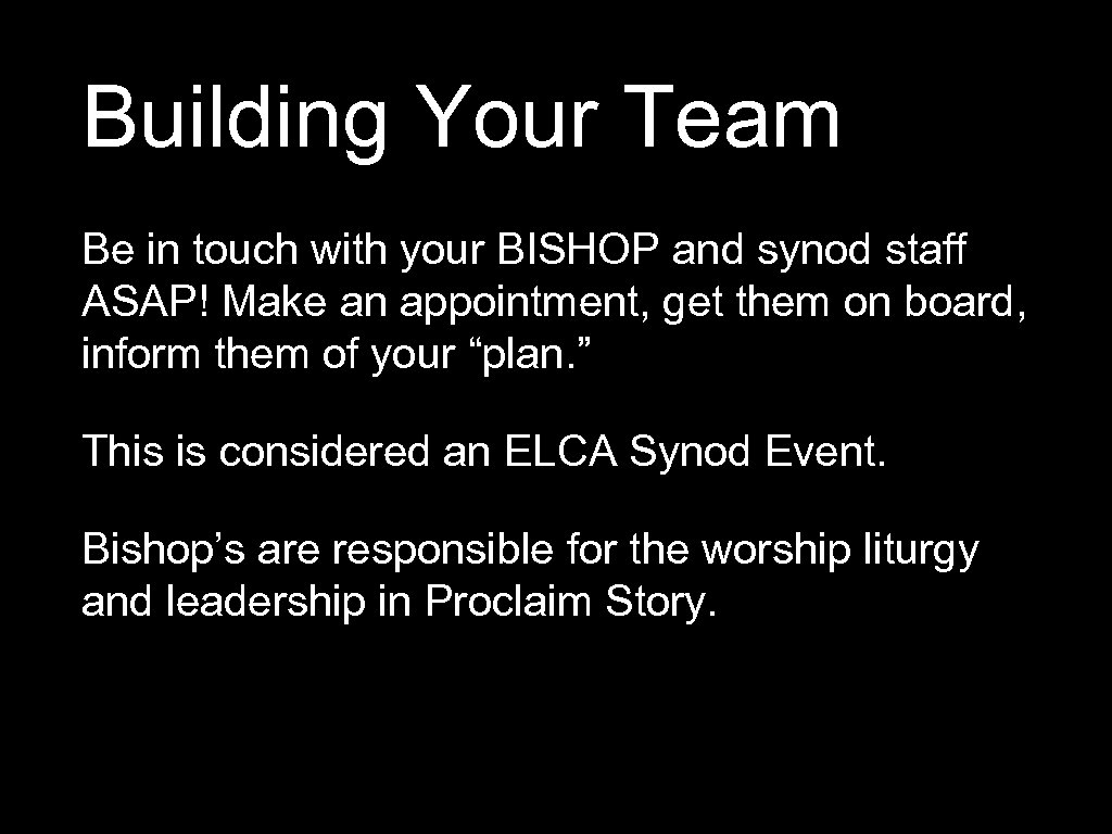 Building Your Team Be in touch with your BISHOP and synod staff ASAP! Make