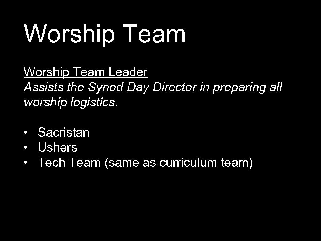 Worship Team Leader Assists the Synod Day Director in preparing all worship logistics. •