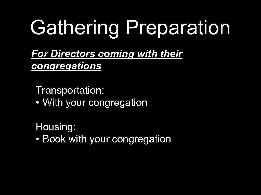 Gathering Preparation For Directors coming with their congregations Transportation: • With your congregation Housing: