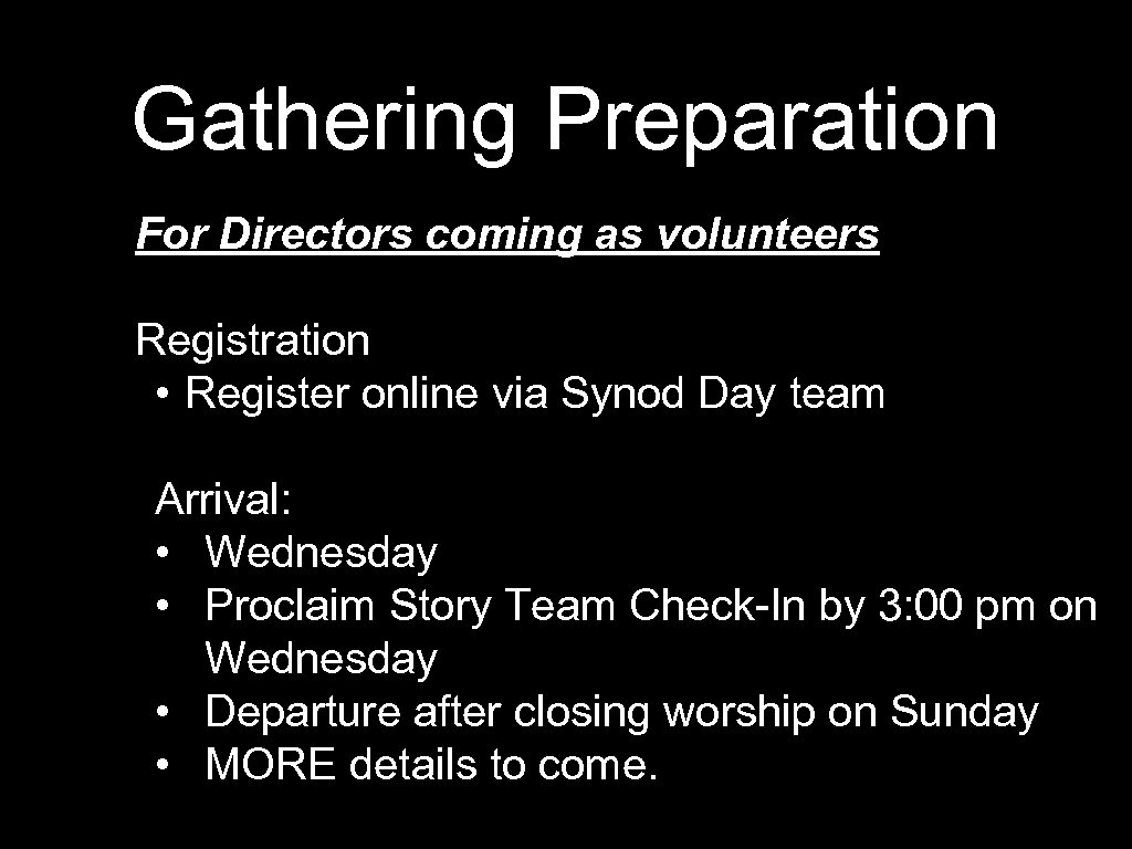 Gathering Preparation For Directors coming as volunteers Registration • Register online via Synod Day