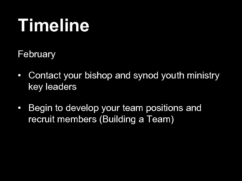 Timeline February • Contact your bishop and synod youth ministry key leaders • Begin