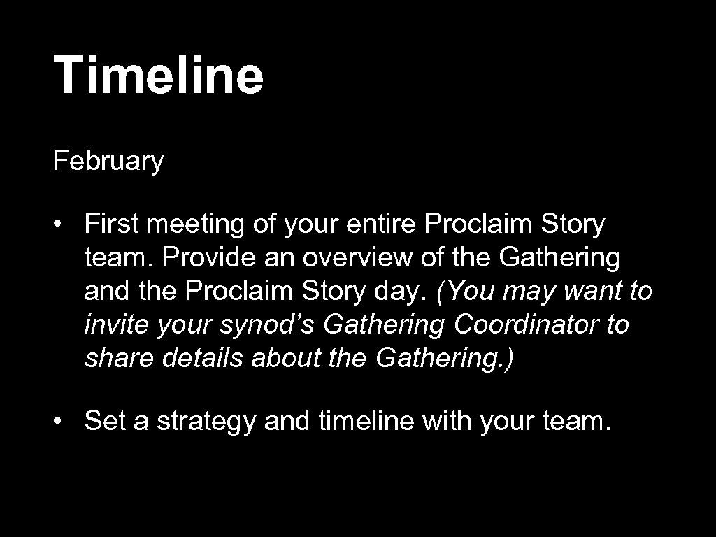 Timeline February • First meeting of your entire Proclaim Story team. Provide an overview