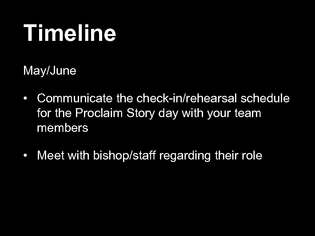 Timeline May/June • Communicate the check in/rehearsal schedule for the Proclaim Story day with