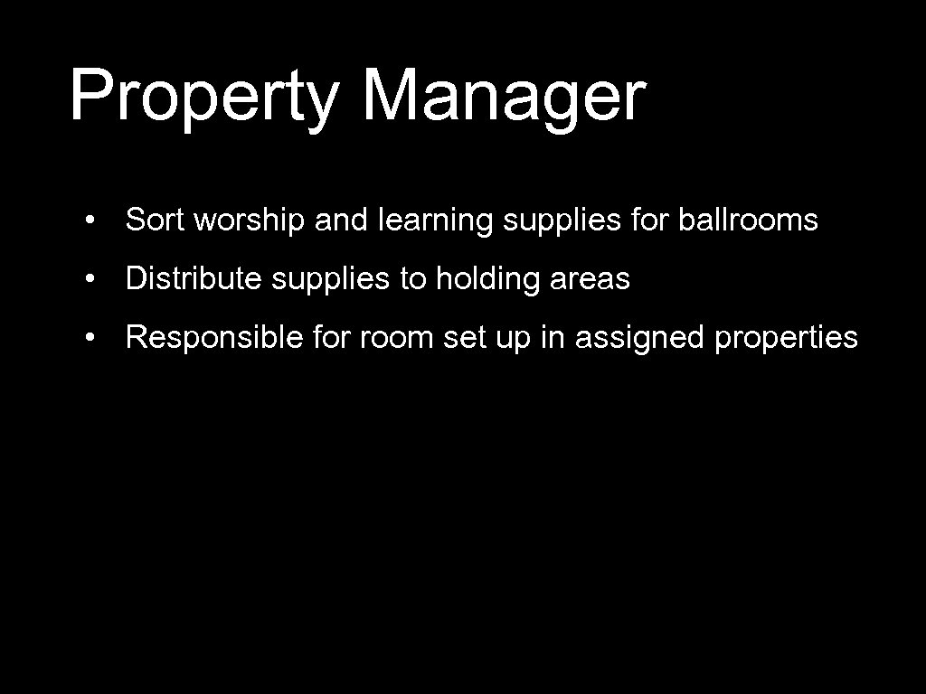 Property Manager • Sort worship and learning supplies for ballrooms • Distribute supplies to