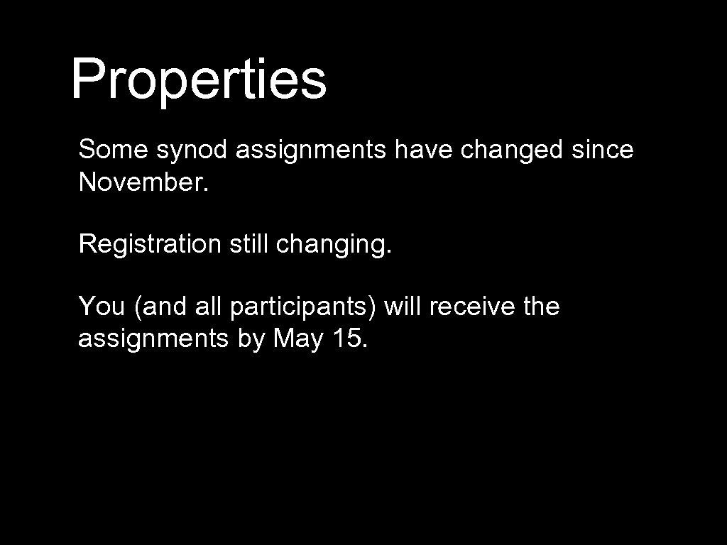 Properties Some synod assignments have changed since November. Registration still changing. You (and all