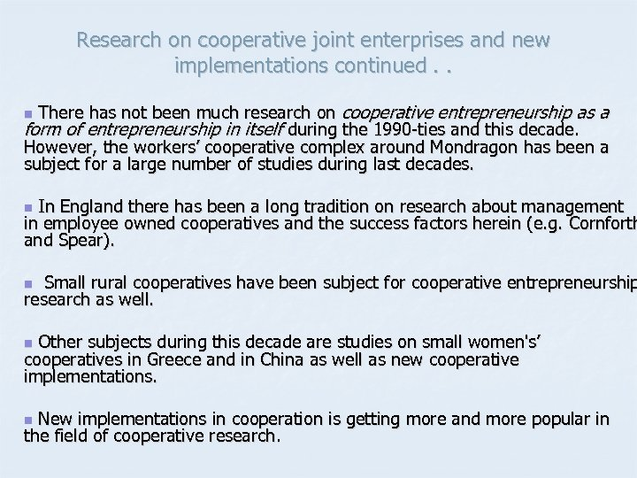 Research on cooperative joint enterprises and new implementations continued. . There has not been