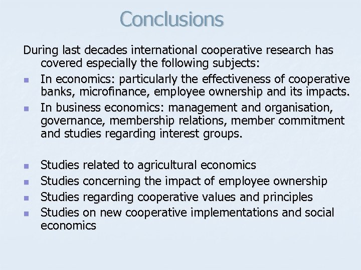 Conclusions During last decades international cooperative research has covered especially the following subjects: n