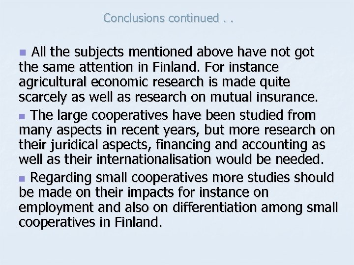 Conclusions continued. . All the subjects mentioned above have not got the same attention