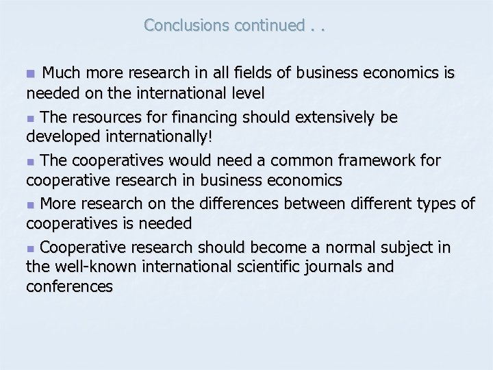Conclusions continued. . Much more research in all fields of business economics is needed