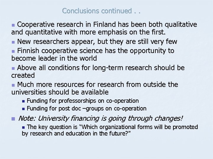 Conclusions continued. . Cooperative research in Finland has been both qualitative and quantitative with