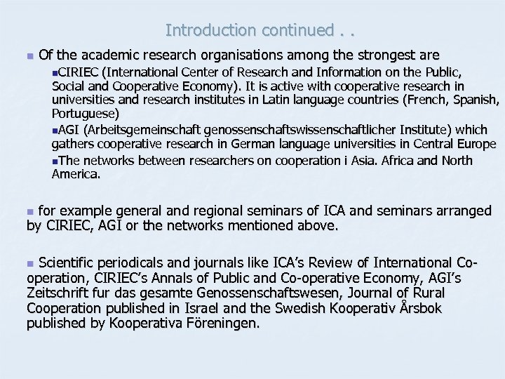 Introduction continued. . n Of the academic research organisations among the strongest are n.