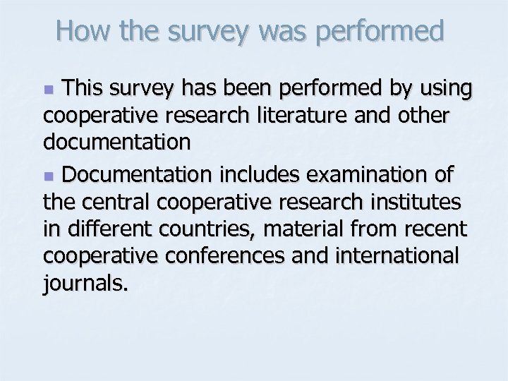 How the survey was performed This survey has been performed by using cooperative research