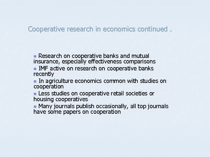Cooperative research in economics continued. Research on cooperative banks and mutual insurance, especially effectiveness