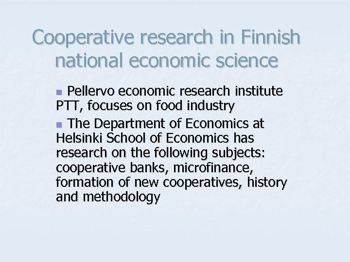 Cooperative research in Finnish national economic science Pellervo economic research institute PTT, focuses on