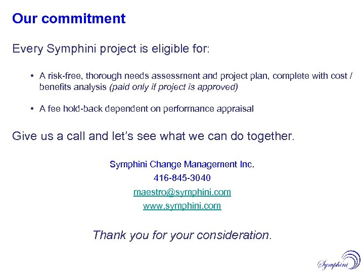 Our commitment Every Symphini project is eligible for: • A risk-free, thorough needs assessment