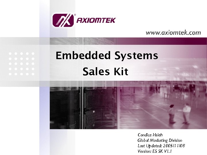 Embedded Systems Sales Kit Candice Hsieh Global Marketing Division Last Updated: 2005/11/08 Version: ES