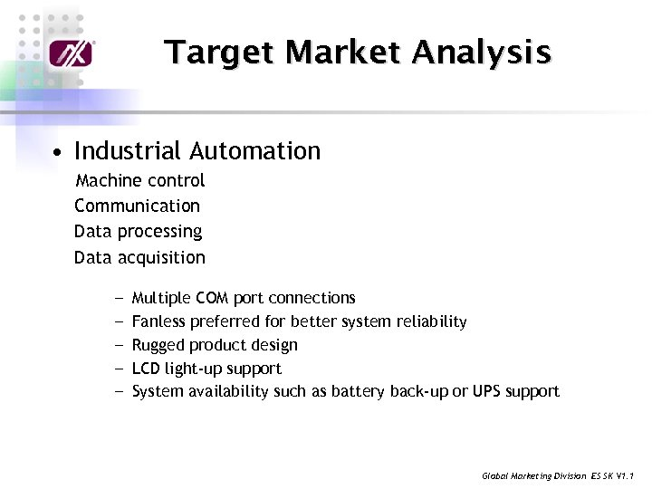 Target Market Analysis • Industrial Automation Machine control Communication Data processing Data acquisition ╴Multiple