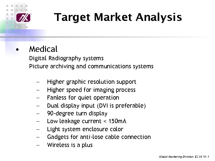 Target Market Analysis • Medical Digital Radiography systems Picture archiving and communications systems ╴