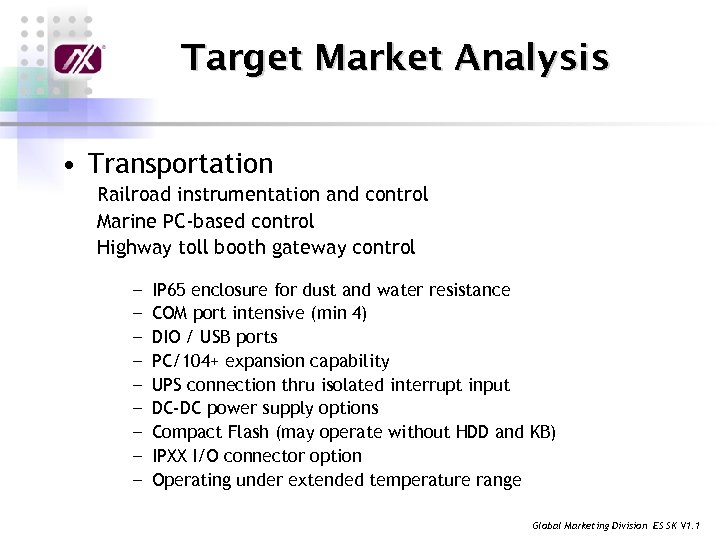Target Market Analysis • Transportation Railroad instrumentation and control Marine PC-based control Highway toll