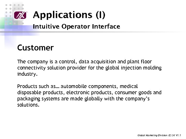 Applications (I) Intuitive Operator Interface Customer The company is a control, data acquisition and