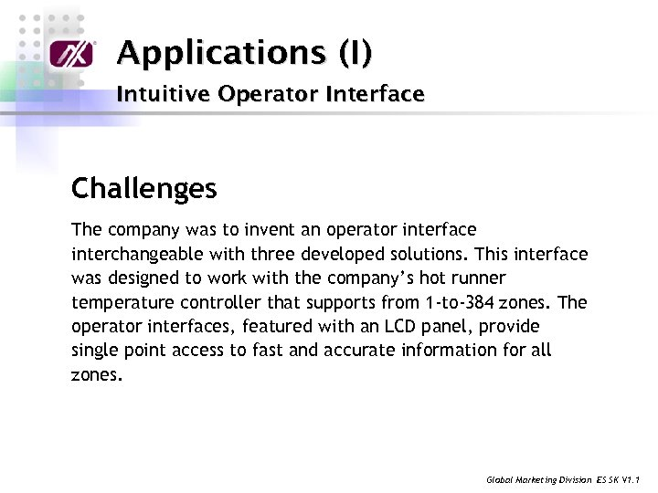 Applications (I) Intuitive Operator Interface Challenges The company was to invent an operator interface