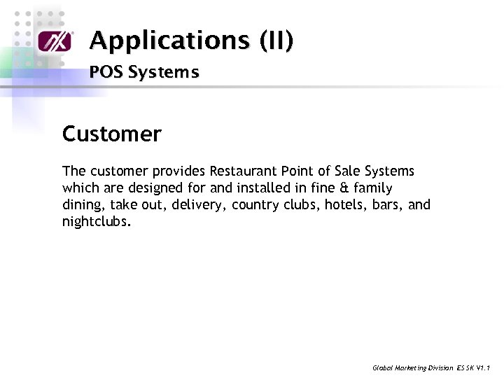 Applications (II) POS Systems Customer The customer provides Restaurant Point of Sale Systems which