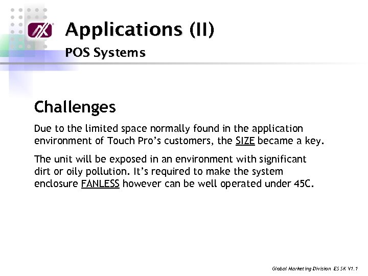 Applications (II) POS Systems Challenges Due to the limited space normally found in the