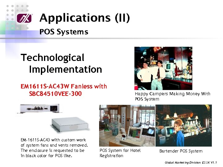 Applications (II) POS Systems Technological Implementation EM 1611 S-AC 43 W Fanless with SBC