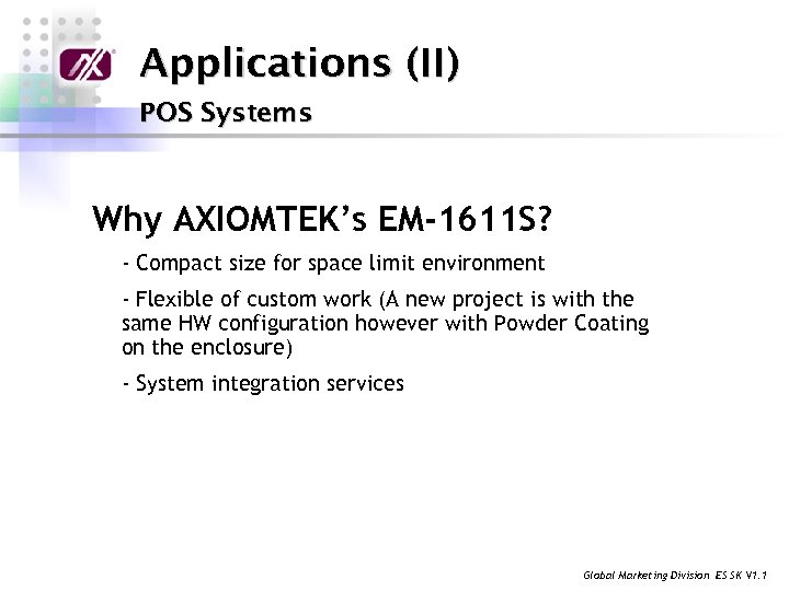 Applications (II) POS Systems Why AXIOMTEK's EM-1611 S? - Compact size for space limit