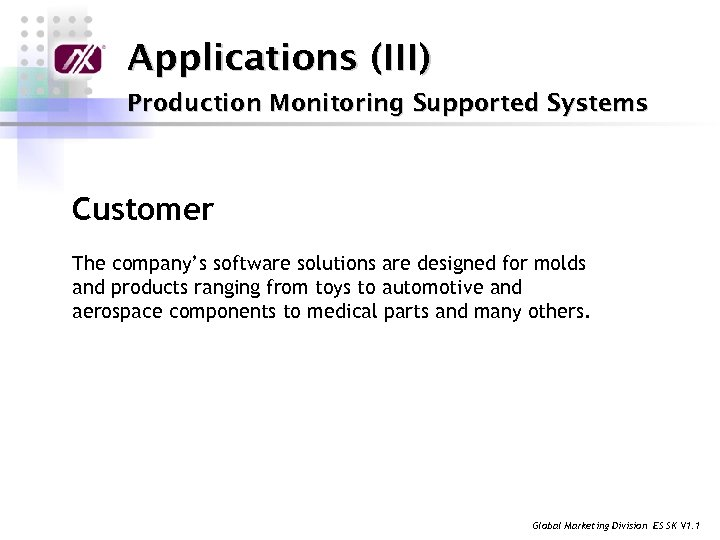 Applications (III) Production Monitoring Supported Systems Customer The company's software solutions are designed for