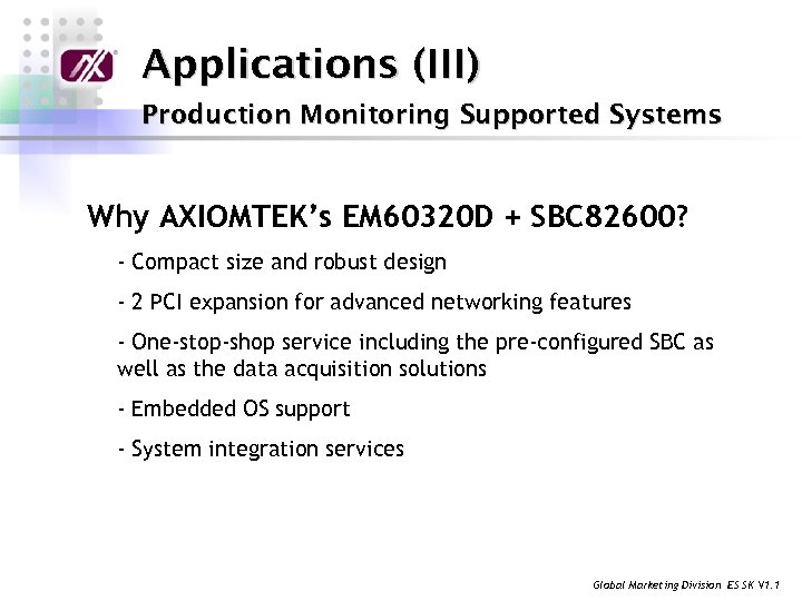Applications (III) Production Monitoring Supported Systems Why AXIOMTEK's EM 60320 D + SBC 82600?
