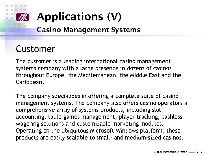 Applications (V) Casino Management Systems Customer The customer is a leading international casino management