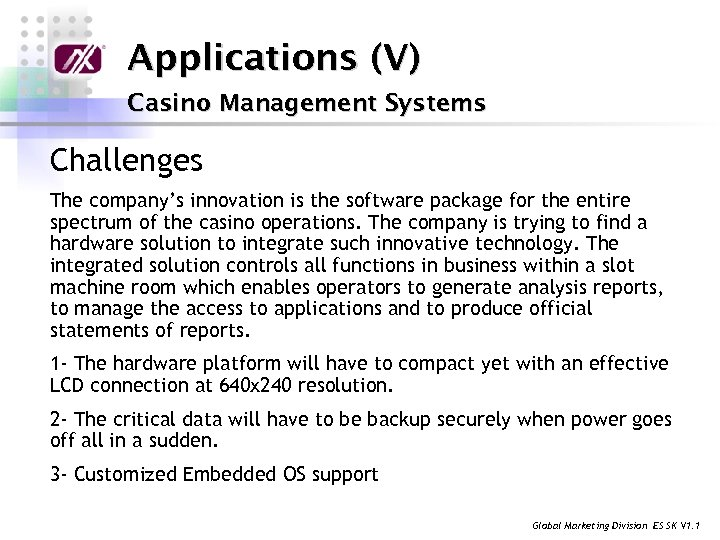 Applications (V) Casino Management Systems Challenges The company's innovation is the software package for