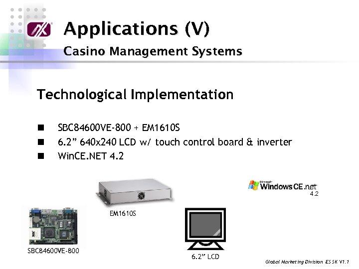 Applications (V) Casino Management Systems Technological Implementation n SBC 84600 VE-800 + EM 1610