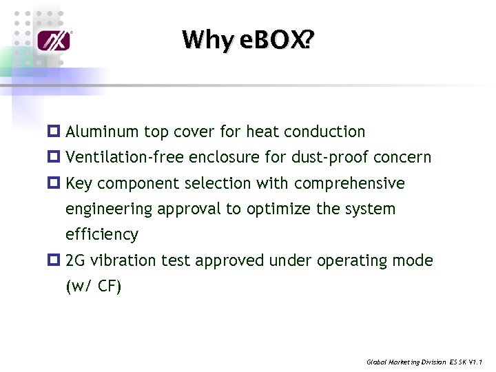 Why e. BOX? p Aluminum top cover for heat conduction p Ventilation-free enclosure for