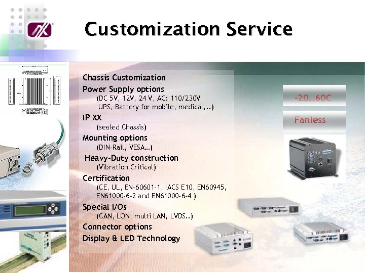 Customization Service Chassis Customization Power Supply options (DC 5 V, 12 V, 24 V,
